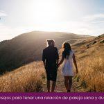 5 Consejos para tener una relación de pareja sana y duradera